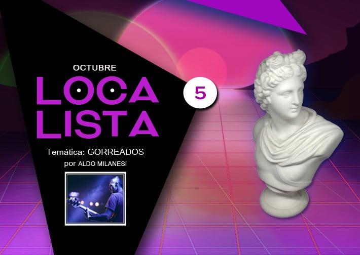 LOCA LISTA #5 GORREADOS