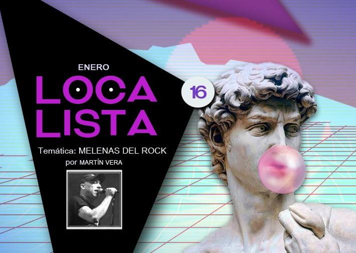 LOCA LISTA #15 MELENAS DEL ROCK